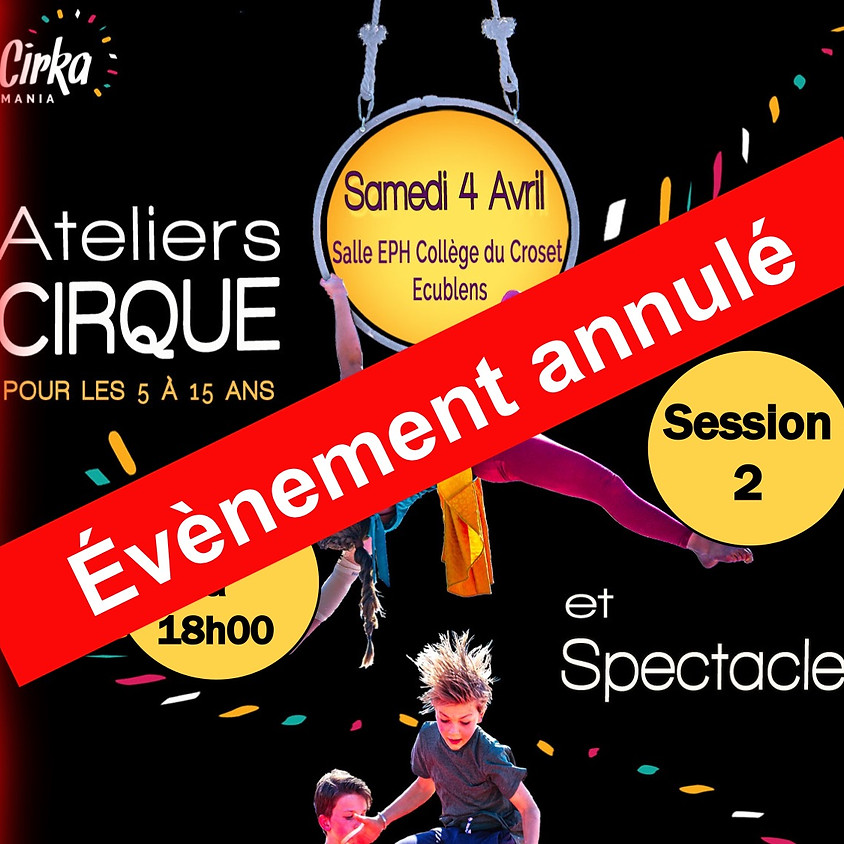 Session 2 - Annulée (ateliers cirque et spectacle)
