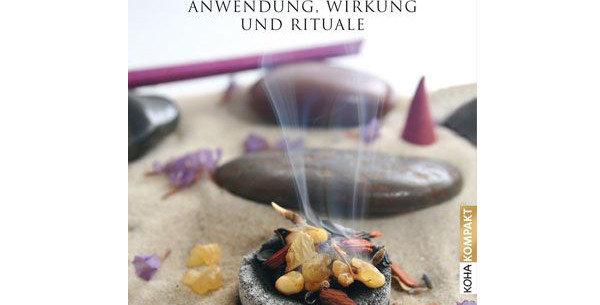 Einfach Räuchern: Anwendung, Wirkung und Rituale