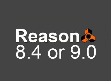 Reason 8.4 or 9.0?