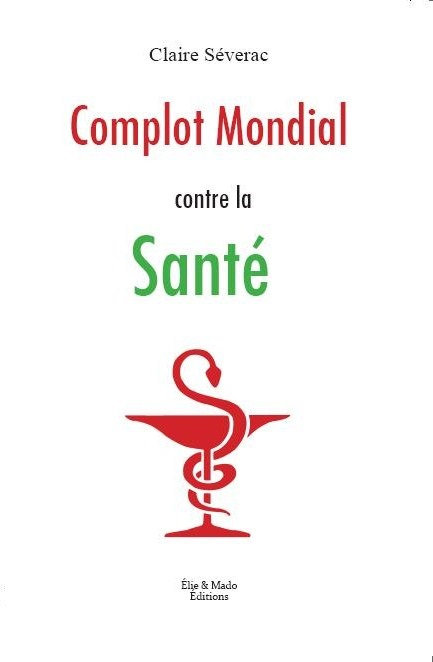 Complot  Mondial Contre La Santé / Claire Séverac