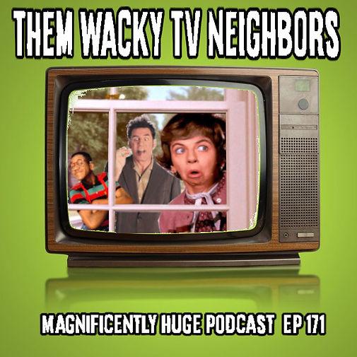 maghuge-ep171-themwackytvneighbors.jpg