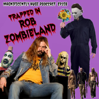 Episdoe 158 - Trapped In Rob Zombieland
