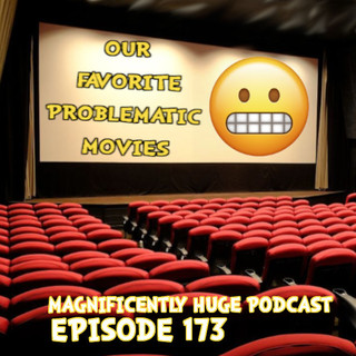 maghuge-ep173-problematicmovies.jpg