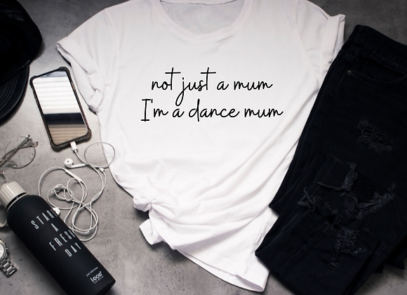 Not just a mum/dad, I'm a dance mum/dad tee