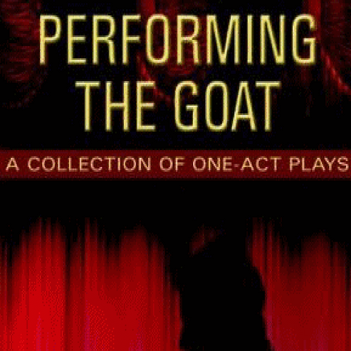 Performing The Goat. A Collection of One Act Plays