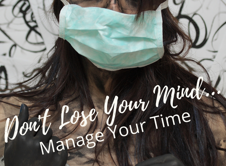 Don't Lose Your Mind, Manage Your Time.