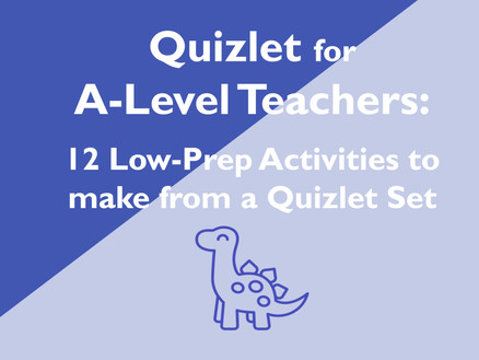 Quizlet for A-Level Teachers: 12 Low-Prep Activities to make from a Quizlet Set
