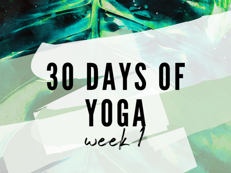 A Review of 30 days of Yoga// Week 1