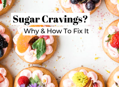 Sugar Cravings? Why & How To Fix It