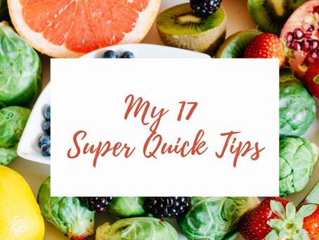 My 17 Super Quick Tips