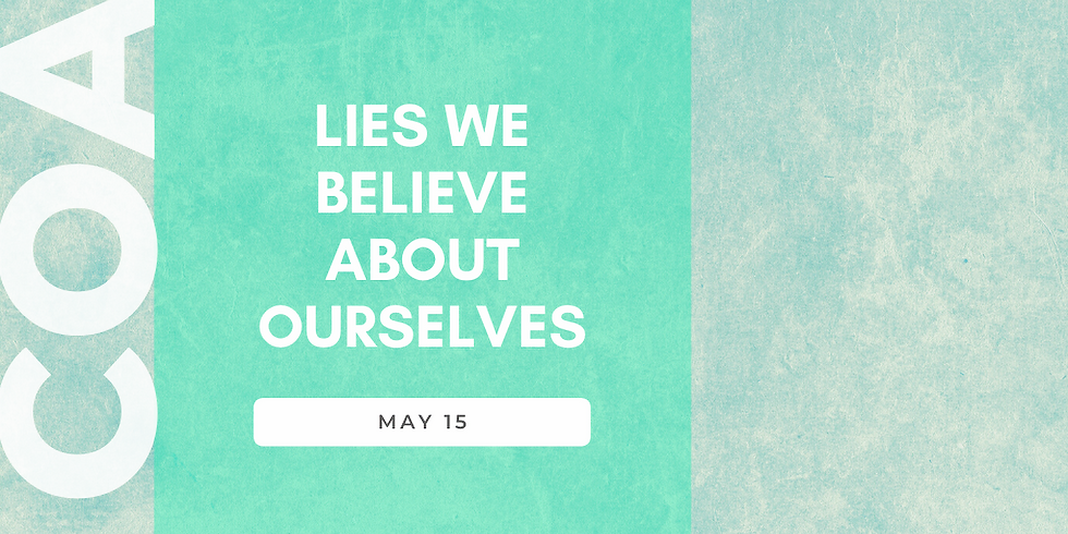 Lies We Believe about Ourselves