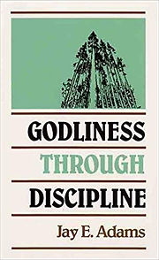 Godliness Through Discipline Jay E. Adam