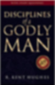Disciplines of a Godly Man R. Kent Hughe
