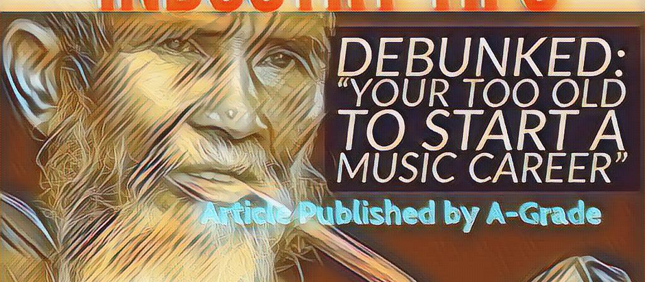 "Article : Debunked : ""Your too old to start a music career"""