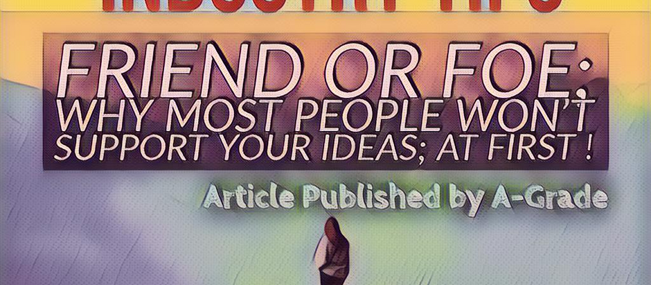 Article : Friend or Foe ? Why most people you know really WONT support your dream; at 1st