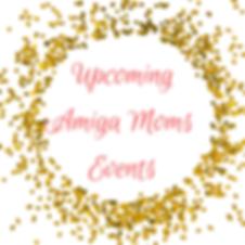 Upcoming Amiga Moms Events.png