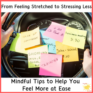 From Feeling Stretched to Stressing Less. Mindful Tips to Help You Feel More at Ease.