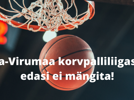 Ida-Virumaa korvpalliliigasid edasi ei mängita!