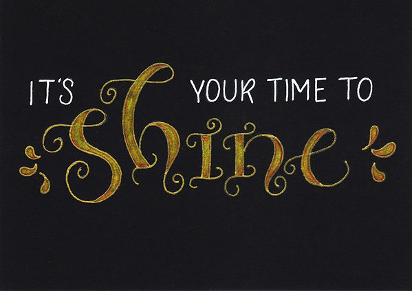 it's your time to shine.jpg
