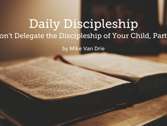 Daily Discipleship (Don't Delegate the Discipleship of Your, Part 2)