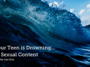 Your Teen is Drowning...In Sexual Content