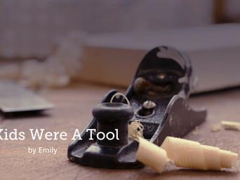 My Kids Were A Tool