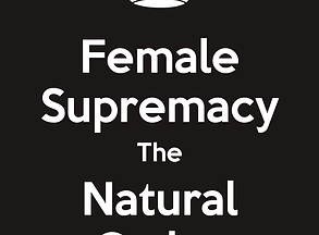 female-supremacy-the-natural-order.png