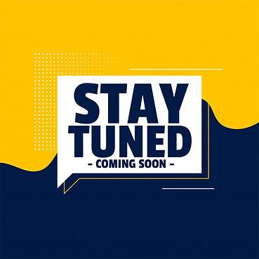 stay tuned coming soon.jpg