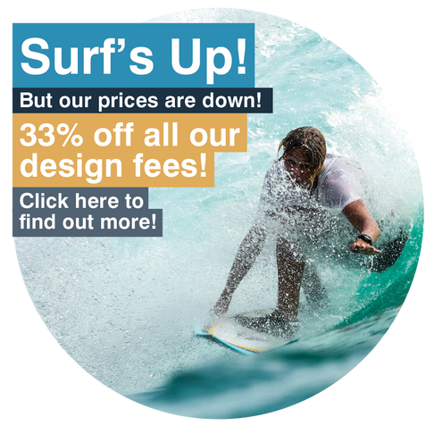 Surf's Up! But our prices are down! Save up to a third off our design fees this summer!