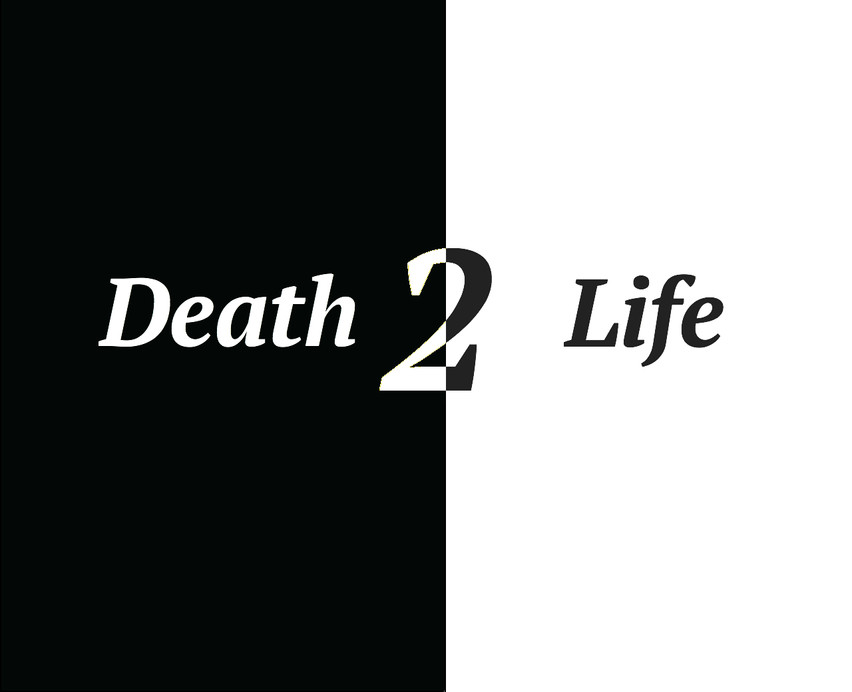 """Death to Life"""