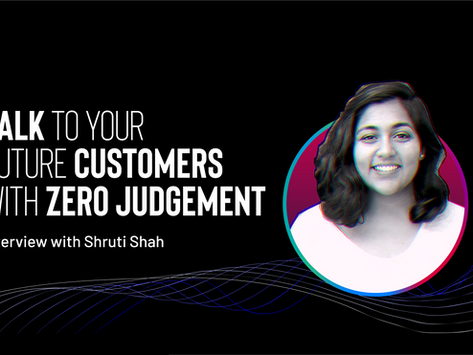 Talk to your future customers with zero judgement