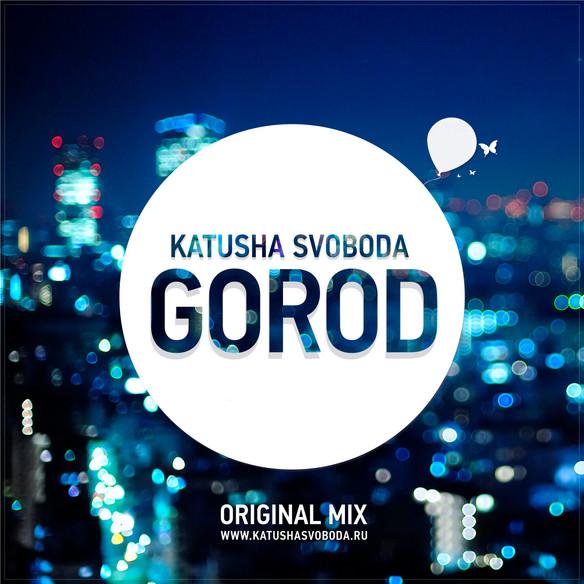 "Music by Katusha Svoboda - ""Gorod"" Original Mix is Out Now on Beatport, iTunes, Google Pla"