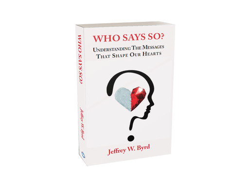 Who Says So?: Understanding The Messages That Shape Our Hearts