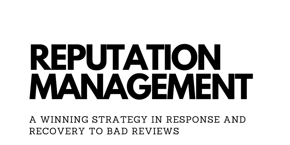 REPUTATION MANAGEMENT: A WINNING STRATEGY IN RESPONSE AND RECOVERY TO BAD REVIEWS