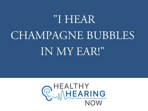 I Hear Champagne Bubbles in my Ear!