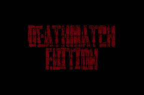 Deathmatch Edition