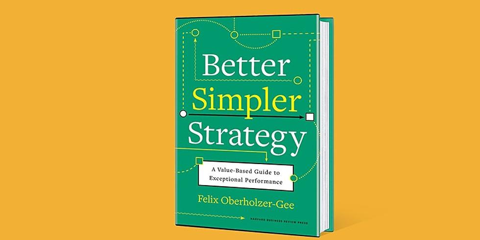 "HBS Professor Felix Oberholzer-Gee on ""Better, Simpler Strategy"""