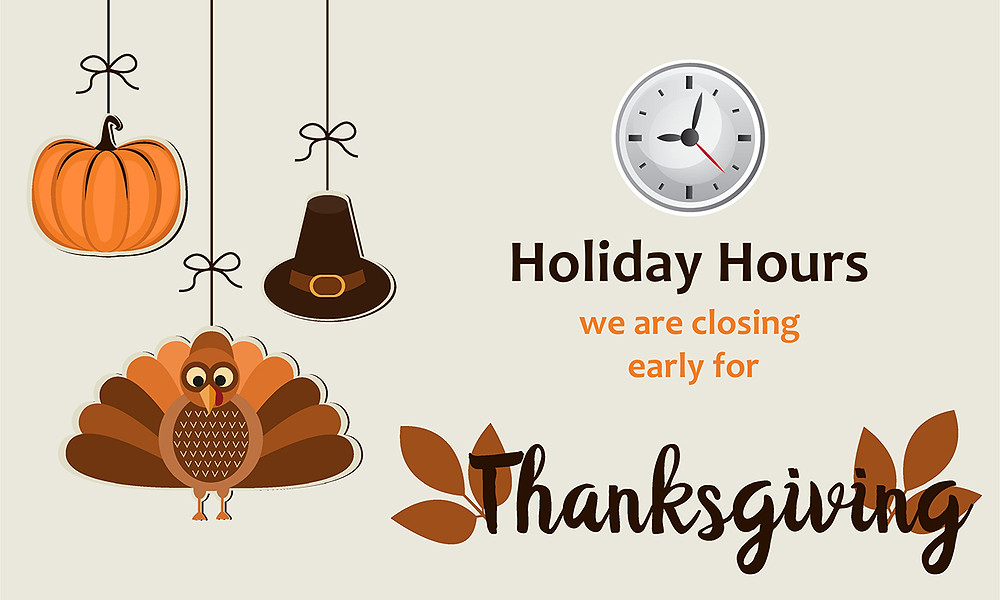 Pumpkin, turkey, hat, and clock illustration with text of Holiday Hours we are closing early for Thanksgiving
