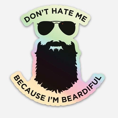 Don't hate me because Im Beardiful Decal
