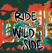 Ride on the Wild Side
