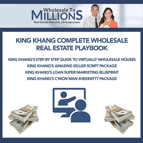 King Khang Complete Wholesale Real Estate Playbook