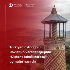 """Türkiyənin Anadolu Dövlət Universiteti Şuşada """"Distant Təhsil Mərkəzi"""" açmağa hazırdır"""
