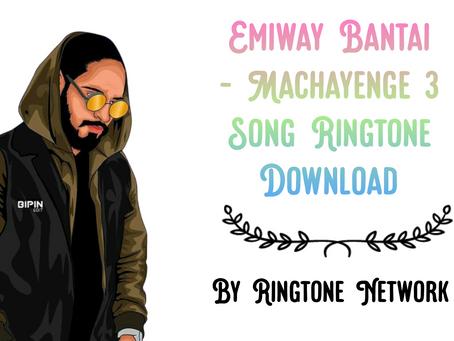Machayenge 3 Emiway Bantai Ringtone Download