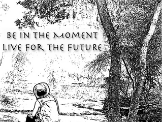 Be in the Moment, Live for the Future