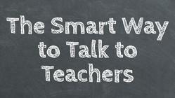 The Smart Way to Talk to Teachers