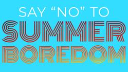 """Say """"No"""" to Summer Boredom!"""