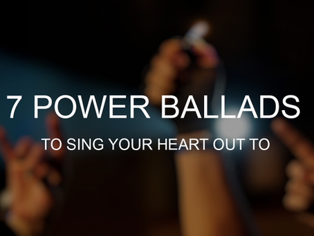 7 Power Ballads to sing your heart out to