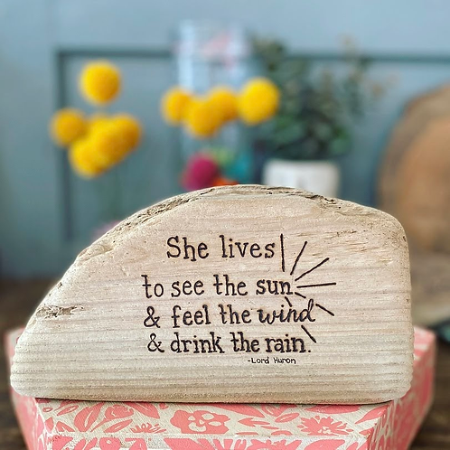 She lives to see the sun & feel the wind & drink the rain.