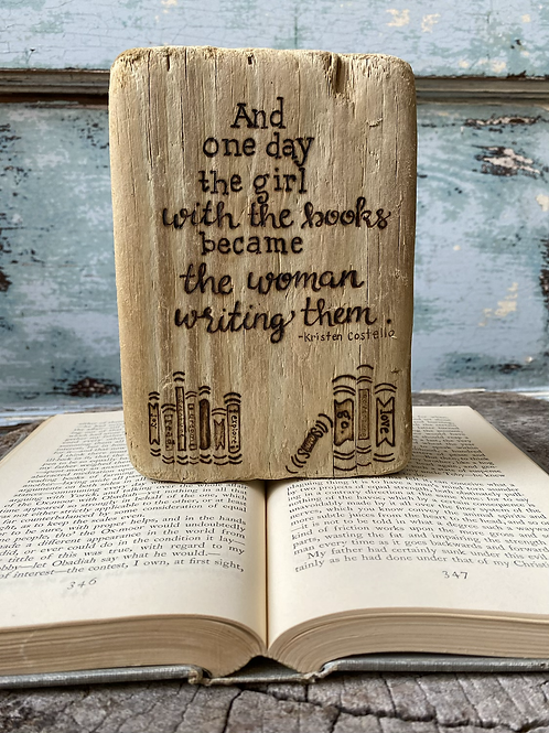 And one day the girl with the books became the woman writing them. -Kristin Cost
