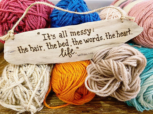 It's all messy: the hair. the bed. the words. the heart. life - William Leal